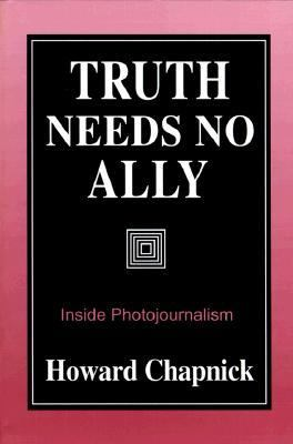 Truth Needs No Ally Inside Photojournalism