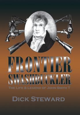 Frontier Swashbuckler The Life and Legend of John Smith T