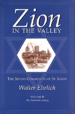 Zion in the Valley The Jewish Community of St. Louis  The Twentieth Century