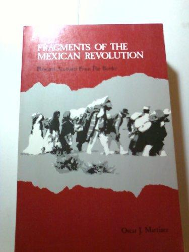 Fragments of the Mexican Revolution: Personal Accounts from the Border