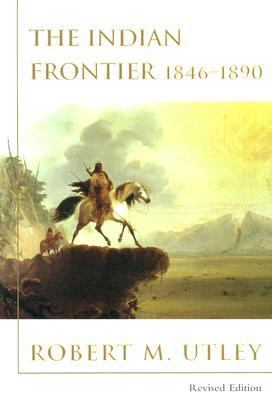 The Indian Frontier 1846-1890 (Histories of the American Frontier.)