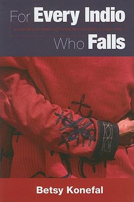 For Every Indio Who Falls: A History of Maya Activism in Guatemala, 1960-1990