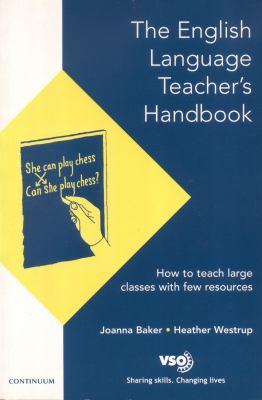 English Language Teacher's Handbook How to Teach Large Classes With Few Resources