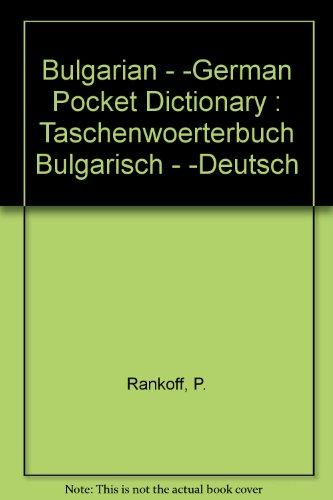 Bulgarian - German Pocket Dictionary : Taschenwoerterbuch Bulgarisch - Deutsch