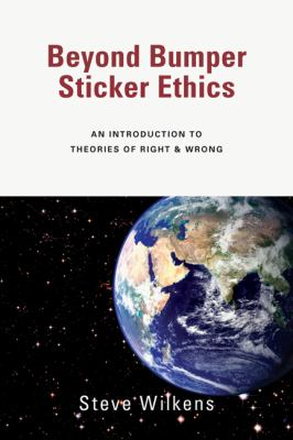Beyond Bumper Sticker Ethics An Introduction to Theories of Right & Wrong