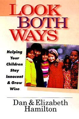 Look Both Ways Helping Your Children Stay Innocent & Grow Wise