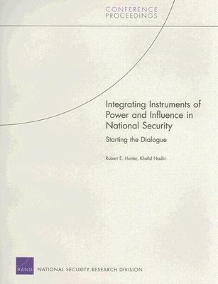 Integrating Instruments of Power and Influence in National Security Starting the Dialogue