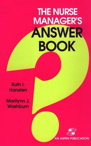 The Nurse Manager's Answer Book