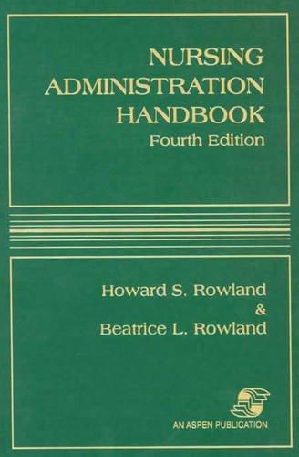 Nursing Administration Handbook (NURSING ADMINISTRATION HANDBOOK (ROWLAND))