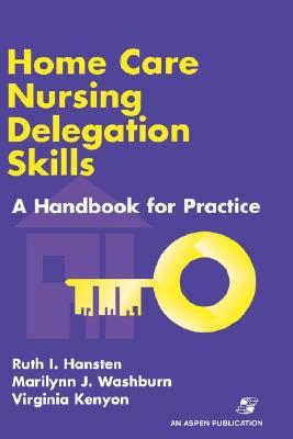 Home Care Nursing Delegation Skills A Handbook for Professional Practice