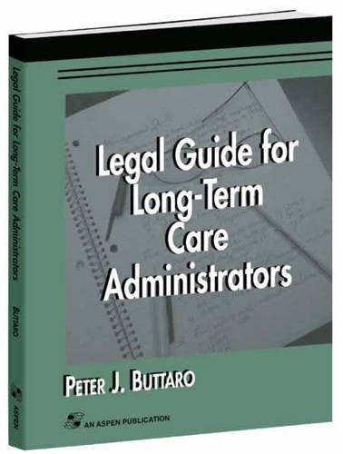 Legal Guide for Long-Term Care Administrators (LONG TERM CARE ADMINISTRATION)