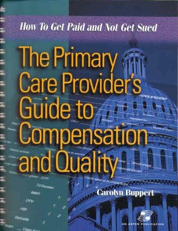 The Primary Care Provider's Guide to Compensation and Quality: How to Get Paid and Not Get Sued (Book with Diskette for Windows)