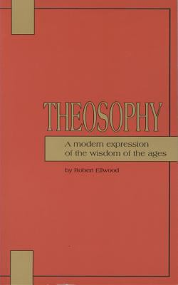 Theosophy A Modern Expression of the Wisdom of the Ages