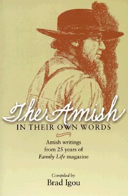 Amish in Their Own Words Amish Writings from 25 Years of Family Life Magazine