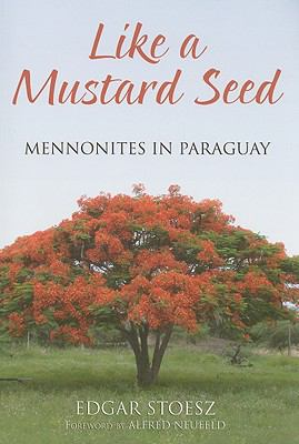 Like a Mustard Seed: Mennonites in Paraguay