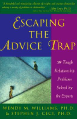 Escaping the Advice Trap: How to Think Like an Expert and Solve Relationship Problems Your Way - Wendy M. Williams - Hardcover