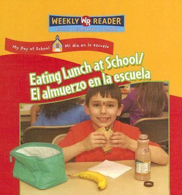 Eating Lunch at School/ El Almuerzo En La Escuela Almuerzo En La Escuela