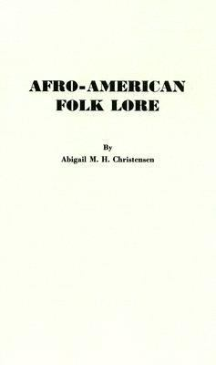 Afro-American Folk Lore Told Round Cabin Fires on the Sea Islands of South Carolina