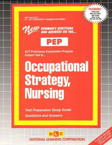OCCUPATIONAL STRATEGY, NURSING (NURSING CONCEPTS: FOUNDATIONS OF PROFESSIONAL NURSING PRACTICE) (Excelsior/Regents College Examination Series) (Passbooks) (Act Proficiency Examination Program)