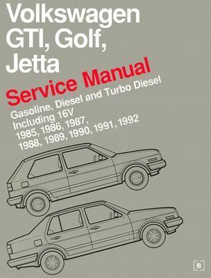Volkswagen Gti, Golf, Jetta Service Manual  Gasoline, Diesel and Turbo Diesel Including 16V 1985, 1986, 1987, 1988, 1989, 1990, 1991, 1992