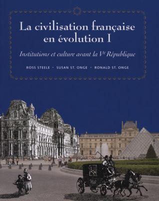 La civilisation franaise en evolution I: Institutions et culture avant la Ve Republique (French Edition)