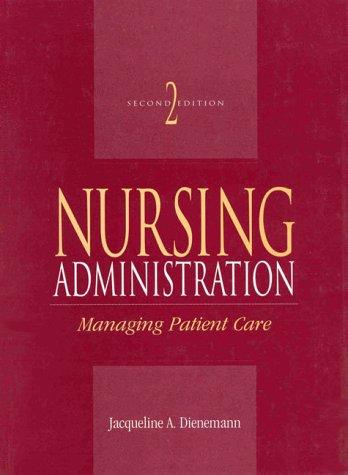Nursing Administration: Managing Patient Care (2nd Edition)