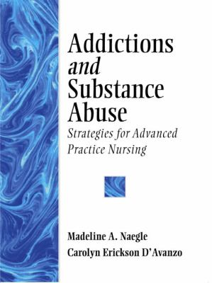 Addictions & Substance Abuse Strategies for Advanced Practice Nursing