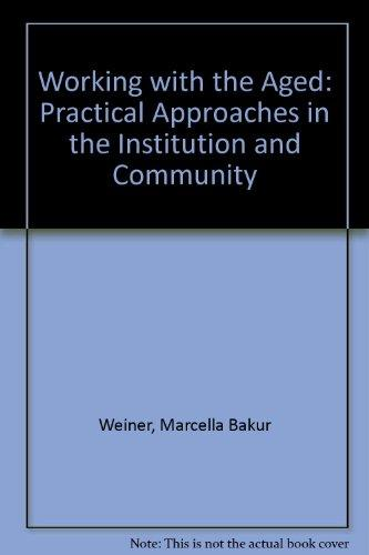 Working With the Aged: Practical Approaches in the Institution and Community