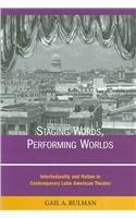 Staging Words, Performing Worlds: Intertextuality and Nation in Contemporary Latin American Theater