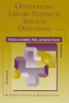 Outsourcing Library Technical Services Operations Practices in Academic, Public, and Special Libraries