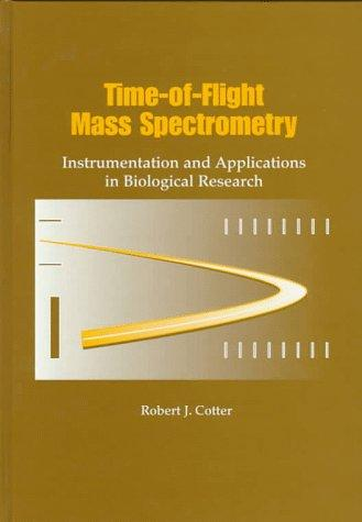 Time-of-Flight Mass Spectrometry: Instrumentation and Applications in Biological Research (Acs Professional Reference Books)