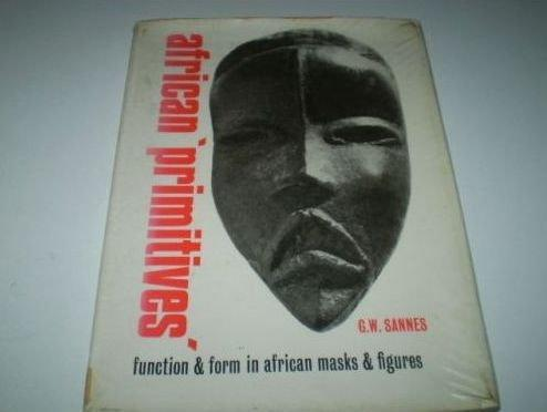 African Primitives: Function and Form in African Masks and Figures