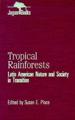 Tropical Rainforests Latin American Nature and Society in Transition