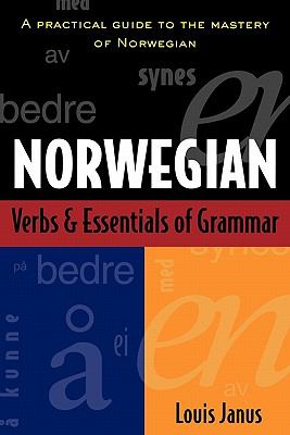 Norwegian Verbs & Essentials of Grammar A Practical Guide to the Mastery of Norwegian
