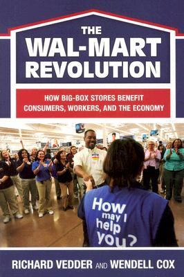 Wal-Mart Revolution How Big Box Stores Benefit Consumers, Workers, And the Economy