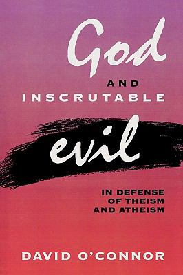 God and Inscrutable Evil In Defense of Theism and Atheism