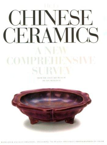Chinese Ceramics: A New Comprehensive Survey from the Asian Art Museum of San Francisco