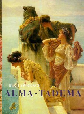 Sir Lawrence Alma-Tadema - Rosemary Barrow - Hardcover