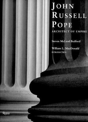 John Russell Pope, Architect of Empire
