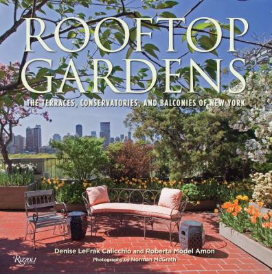 Rooftop Gardens : The Terraces, Conservatories, and Balconies of New York