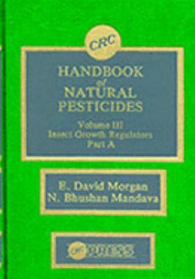 CRC Handbook of Natural Pesticides Insect Growth Regulators, Part A