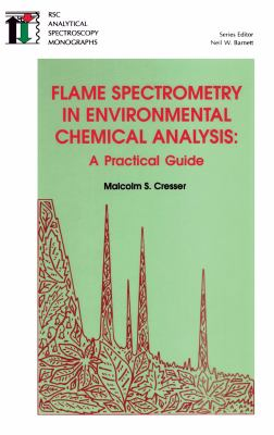Flame Spectrometry in Environmental Chemical Analysis A Practical Guide