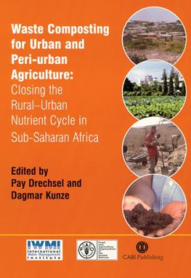 Waste Composting for Urban and Peri-Urban Agriculture Closing the Rural-Urban Nutrient Cycle in Sub-Saharan Africa
