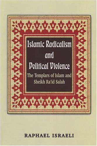 Islamic Radicalism and Political Violence: The Templars of Islam and Sheikh Ra'id Salah