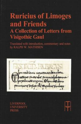 Ruricius of Limoges and Friends A Collection of Letters from Visigothic Gaul