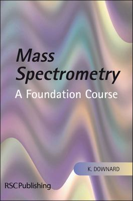 Mass Spectrometry A Foundation Course