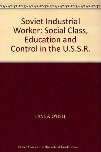Soviet Industrial Worker: Social Class, Education and Control in the U.S.S.R.