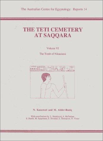 Teti Cemetery at Saqqara Vol 6: The Tomb of Nikauisesi (Australian Centre for Egyptology Reports)