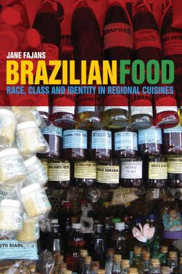 Brazilian Food : Race, Class and Identity in Regional Cuisines