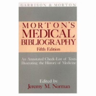 Morton's Medical Bibliography An Annotated Check-List of Texts Illustrating the History of Medicine